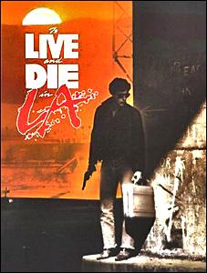 To Live and Die in L.A – Pentru ca trăiesc și mor în L. A  (1985)